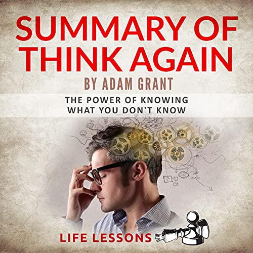 Summary of Think Again by Adam Grant: The Power of Knowing What You Don't Know