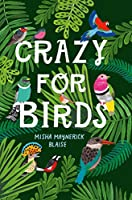 Crazy for Birds: Fascinating and Fabulous Facts