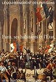 Le gouvernement des Parisiens - Paris, ses habitants et l'Etat, une histoire partagée