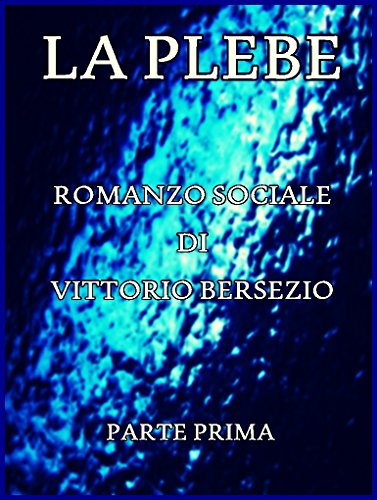 La Plebe, Parte I (of 4): Italian Language (Italian Edition)