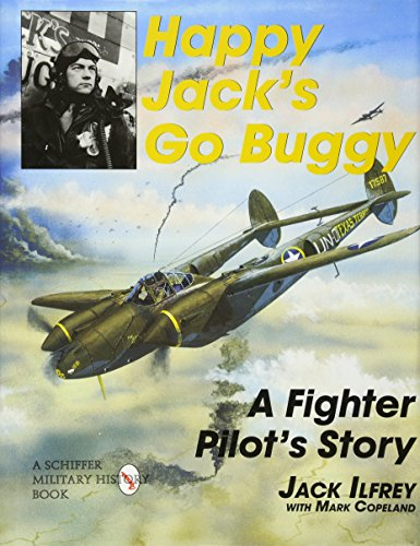 Ilfrey, J: Happy Jack's Go Buggy: A Fighter Pilot's Story (Schiffer Military/Aviation History)