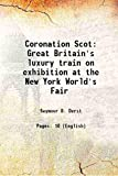 Coronation Scot Great Britain's luxury train on exhibition at the New York World's Fair 1939 [Hardcover]