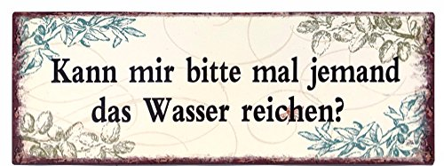 Crispe home & garden Blechschild Kann Mir Bitte Jemand Mal Das Wasser Reichen? 13 x 36cm