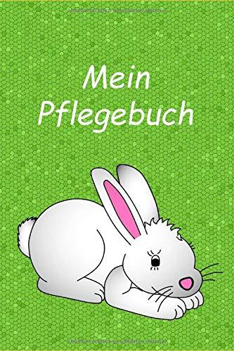 Mein Pflegebuch: Planungshilfe für Kinder bei der eigenständigen Kaninchen / Hasenpflege / Zwergkaninchen