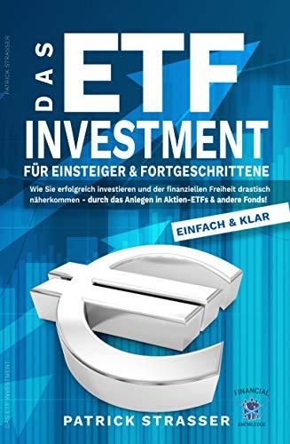 DAS ETF INVESTMENT - Für Einsteiger: Wie Sie erfolgreich investieren & der finanziellen Freiheit drastisch näherkommen durch das Anlegen in Aktien-ETFs & andere! (DER FINANZ FÜHRERSCHEIN 2)
