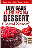 Low Carb Valentine's Day Dessert Cookbook: Quick, Easy, Healthy Dessert Recipes (Special Occasion Cooking...
