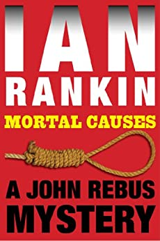 Mortal Causes: An Inspector Rebus Mystery (Inspector Rebus series Book 6) by [Ian Rankin]
