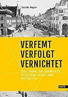Verfemt - Verfolgt - Vernichtet: Die Juden im Landkreis Freising unter dem NS-Terror