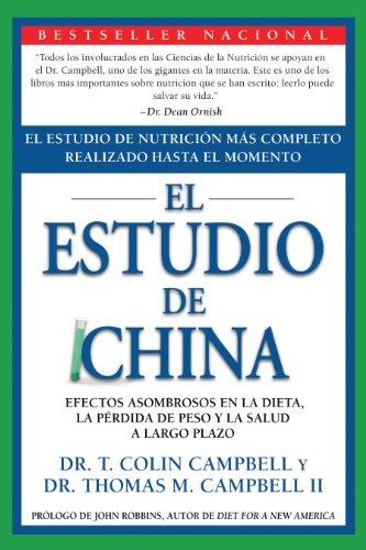 The China Study: El Estudio de Nutrición Más Completo Realizado Hasta el Momento; Efectos Asombrosos En La Dieta, La Pérdida de Peso y La Salud a Largo Plazo