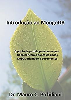 Introdução do MongoDB: O ponto de partida para quem quer trabalhar com o banco de dados NoSQL orientado a documentos por [Mauro; Christiano Anderson Pichiliani, Christiano Anderson]
