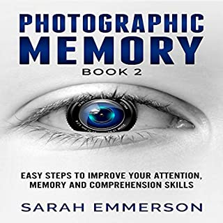 Photographic Memory, Book 2: Easy Step to Improve Your Attention, Memory and Comprehension Skills                   By:                                                                                                                                 Sarah Emmerson                               Narrated by:                                                                                                                                 Lizbeth Harrison                      Length: 1 hr and 12 mins     Not rated yet     Overall 0.0