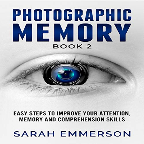 Photographic Memory, Book 2: Easy Step to Improve Your Attention, Memory and Comprehension Skills cover art