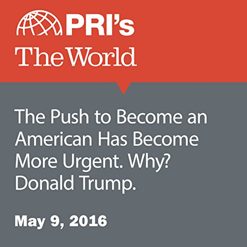 The Push to Become an American Has Become More Urgent. Why? Donald Trump audiobook cover art