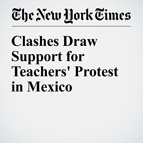 Clashes Draw Support for Teachers' Protest in Mexico cover art
