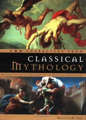 By Malcolm Day - 100 Characters from Classical Mythology: Discover the Fascinating Stories of the Greek and Roman Deities