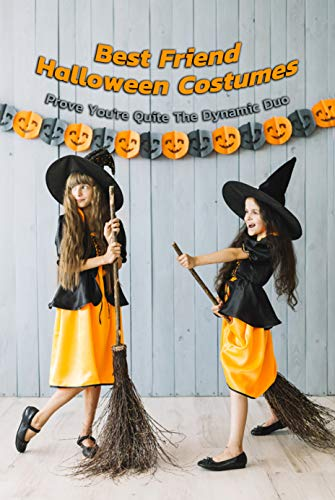 Best Friend Halloween Costumes: Prove You're Quite The Dynamic Duo: Easy Halloween Costumes (English Edition)