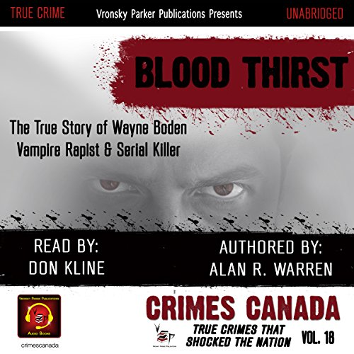 Blood Thirst: True Story of Rapist, Vampire, and Serial Killer, Wayne Boden     Crimes Canada: True Crimes That Shocked the Nation, Book 18              By:                                                                                                                                 Alan R. Warren                               Narrated by:                                                                                                                                 Don Kline                      Length: 3 hrs and 3 mins     4 ratings     Overall 3.3