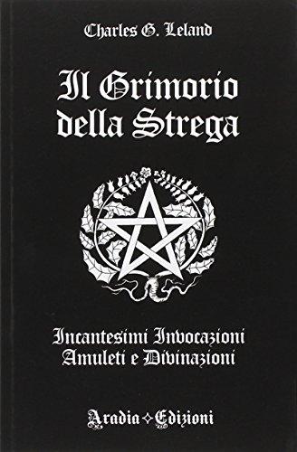 Il grimorio della strega. Incantesimi, invocazioni, amuleti e divinazioni