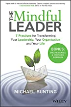 The Mindful Leader: 7 Practices for Transforming Your Leadership, Your Organisation and Your Life