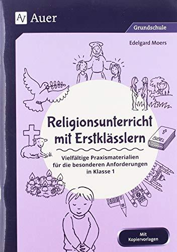 Religionsunterricht mit Erstklässlern: Vielfältige Praxismaterialien für die besonderen Anforderungen in Klasse 1 (Fachunterricht mit Erstklässlern)