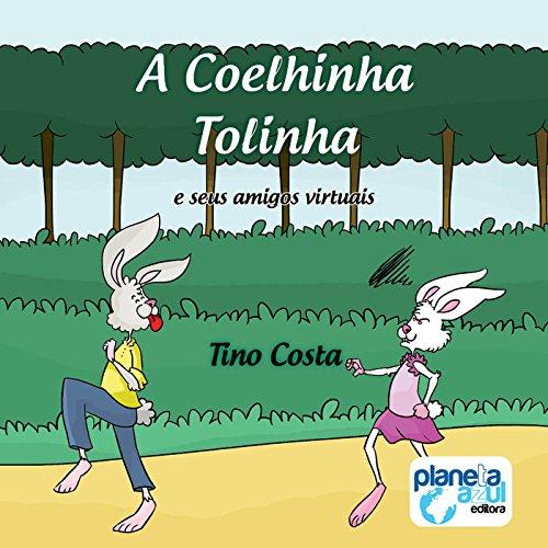 A Coelhinha Tolinha e Seus Amigos Virtuais [The Bunny Tolly and His Virtual Friends] Audiobook By Tino Costa cover art