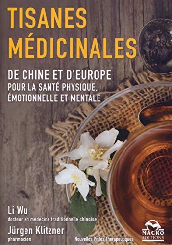 Les tisanes médicinales: De Chine et d'Europe pour la santé physique, émotionnelle et mentale.