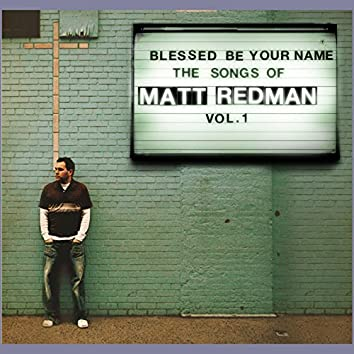 """Blessed Be Your Name: The Songs Of Matt Redman, Vol. 1"""