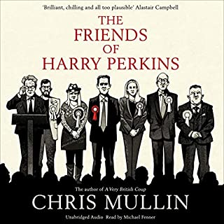 The Friends of Harry Perkins                   By:                                                                                                                                 Chris Mullin                               Narrated by:                                                                                                                                 Michael Fenner                      Length: 3 hrs and 48 mins     11 ratings     Overall 4.2