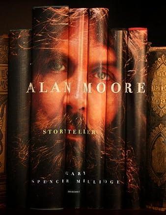 Alan Moore: Storyteller by Millidge Gary Spencer(2013-09-10)