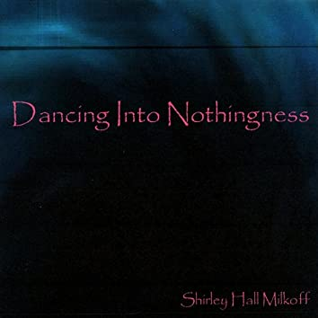 Dancing Into Nothingness