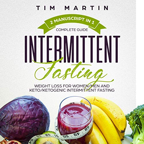 Intermittent Fasting: Complete Guide, 2 Manuscript in 1, Weight Loss for Women/Men and Keto/Ketogenic Intermittent Fasting cover art