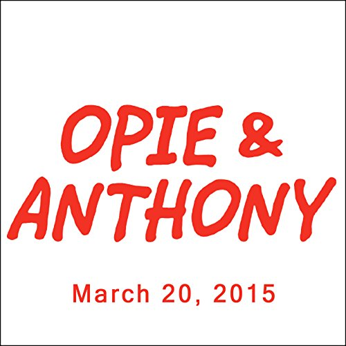 Opie & Anthony, Vic Henley, Sherrod Small, and Brian Johnson, March 20, 2015 audiobook cover art