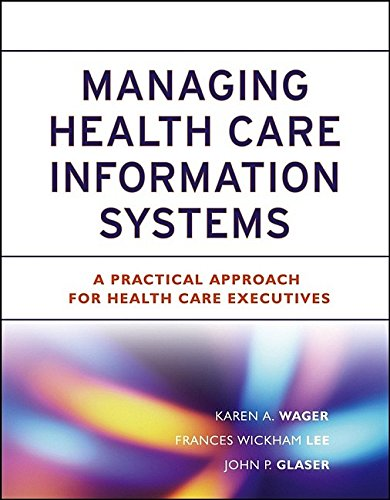 Managing Health Care Information Systems: A Practical Approach for Health Care Executives