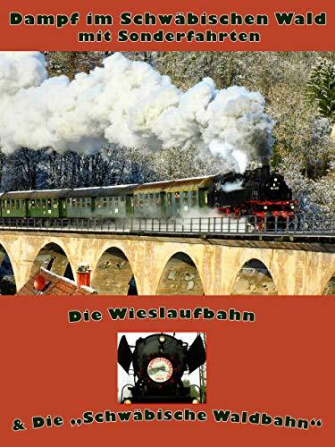 Dampf im Schwäbischen Wald - Die Wieslaufbahn&'Die Schwäbische Waldbahn'