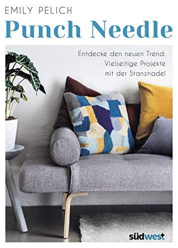 Punch Needle: Entdecke den neuen Trend: Vielseitige Projekte mit der Stanznadel - 20 bebilderte DIY-Projekte: Von Kissen und Decken über Taschen bis hin zu Stofftieren
