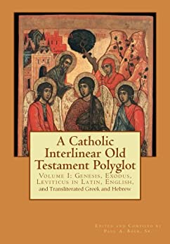A Catholic Interlinear Old Testament Polyglot: Volume I Genesis, Exodus, and Leviticus in Latin, English, and Transliterated Greek and Hebrew by [Paul A Boer Sr, Veritatis Splendor Publications]