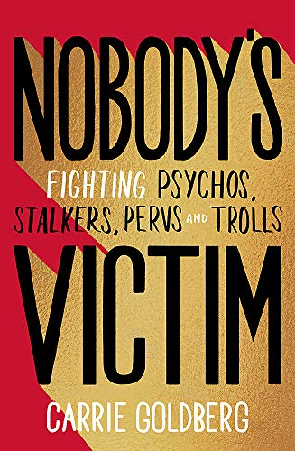 Nobody's Victim: Fighting Psychos, Stalkers, Pervs and Trolls: The Fight Against Psychos, Pervs and Trolls