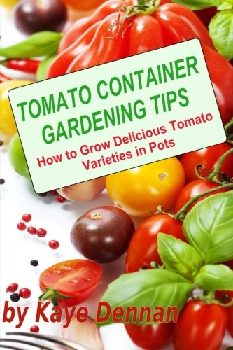 Tomato Container Gardening Tips: How To Grow Delicious Tomato Varieties In...