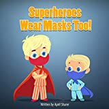 Superheroes Wear Masks Too!: Face Mask Motivation for Young Children (English Edition)