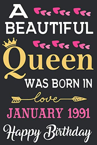 A Beautiful Queen Was Born In January 1991 Happy Birthday: 30th Birthday gifts for women - Unique Birthday Present Ideas for 30 Years Old Wife ... Bday gifts - january gifs - Lined notebook.
