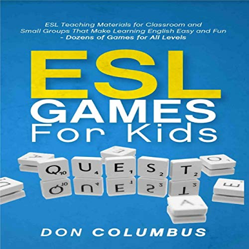ESL Games for Kids: ESL Teaching Materials for Classroom and Small Groups That Make Learning English Easy and Fun - Dozens of Games for All Levels cover art