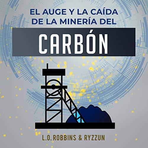 El Auge y Caida de La Mineria Del Carbon [The Rise and Fall of Coal Mining] cover art