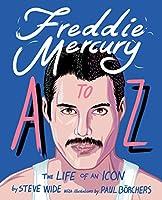 Freddie Mercury A to Z: The Life of an Icon from Mary Austin to Zanzibar (A to Z Icons series)