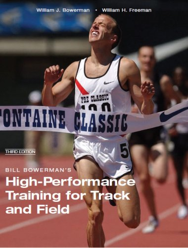 Compare Textbook Prices for Bill Bowerman's High-Performance Training for Track and Field Third Edition 3 Edition ISBN 9781606790311 by Bill Bowerman,Bill Freeman