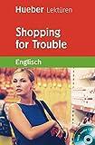 Shopping for Trouble. Lektuere + CD: 2. Lernjahr / 6. Klasse / 500 Woerter