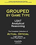 GROUPED by Game Type: LSAT Analytical Reasoning: The Complete Collection of Actual, Official Logic Games from PrepTests 1-20