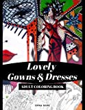 Lovely Gowns & Dresses: An Adult Coloring Book for Fashionistas, Ball Dresses, Evening Dresses, Wedding Dresses (Fashion Coloring Books)