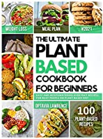 The Ultimate Plant Based for Beginners: Easy and Mouth-Watering Everyday Recipes for Busy People on Plant Based Diet. 7-day plant-based diet meal plan included