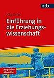 Einführung in die Erziehungswissenschaft (Grundstudium Erziehungswissenschaft, Band 4874) - Jörg Zirfas