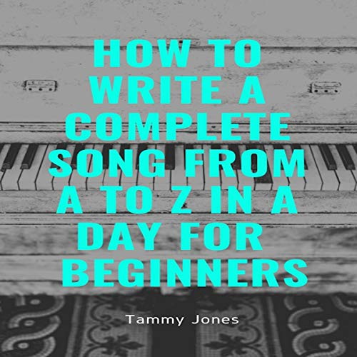 How to Write a Complete Song from A to Z in a Day for Beginners audiobook cover art